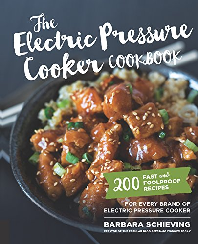 The Electric Pressure Cooker Cookbook:200 Fast and Foolproof Recipes for Every Brand of Electric Pressure Cooker