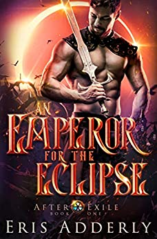 An Emperor for the Eclipse (After Exile Book 1) by [Eris Adderly]