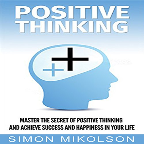 Positive Thinking: Change Your Attitude with Positive Thinking and Achieve Success and Happiness in Your Life audiobook cover art