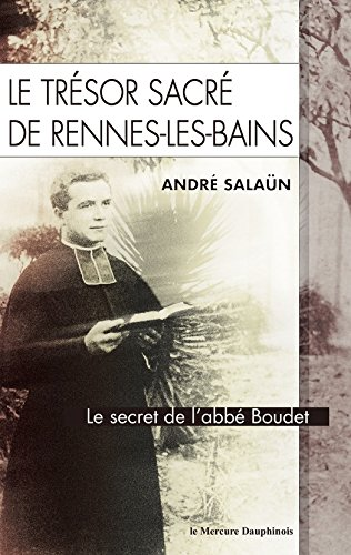 Le trésor sacré de Rennes-Les-Bains: Le secret de l'abbé Boudet (French Edition)
