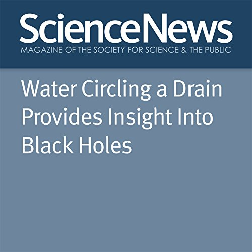 Water Circling a Drain Provides Insight Into Black Holes audiobook cover art