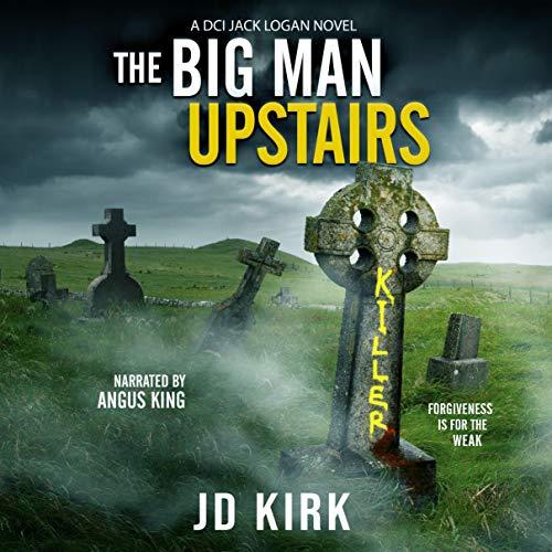The Big Man Upstairs (A Scottish Crime Thriller): DCI Logan Crime Thrillers, Book 7