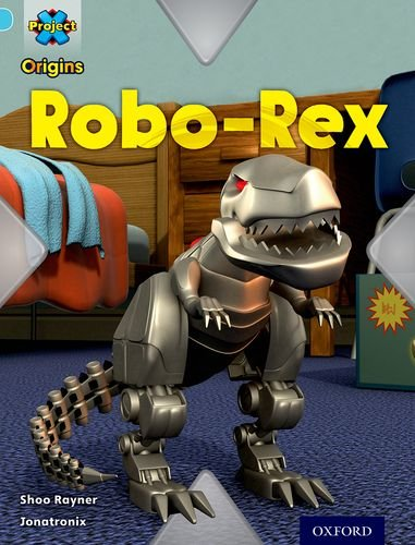Project X Origins: Light Blue Book Band, Oxford Level 4: Toys and Games: Robo-Rexの詳細を見る