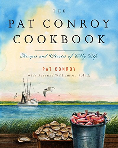 The Pat Conroy Cookbook: Recipes and Stories of My Life