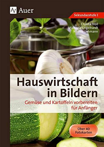 Hauswirtschaft in Bildern: Gemüse und Kartoffeln: Gemüse und Kartoffeln vorbereiten für Anfänger (5. bis 10. Klasse)