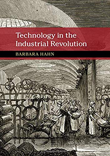 Technology in the Industrial Revolution (New Approaches to the History of Science and Medicine) by Barbara Hahn