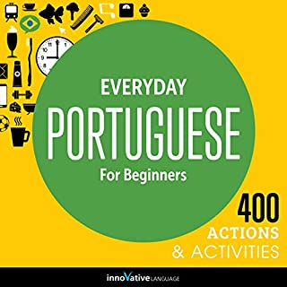 Everyday Portuguese for Beginners - 400 Actions & Activities     Beginner Portuguese #1              By:                                                                                                                                 Innovative Language Learning LLC                               Narrated by:                                                                                                                                 PortuguesePod101.com                      Length: 1 hr and 3 mins     1 rating     Overall 3.0