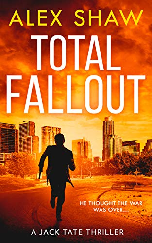 Total Fallout: An explosive, breathtaking, action adventure SAS military thriller you need to read in 2021 (A Jack Tate SAS Thriller, Book 2) by [Alex Shaw]