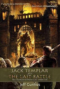 [Jeff Gunhus]のJack Templar and the Last Battle (The Jack Templar Chronicles Book 6) (English Edition)