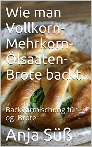 Wie man Vollkorn-Mehrkorn- Ölsaaten-Brote backt.: Backvormischung für og. Brote