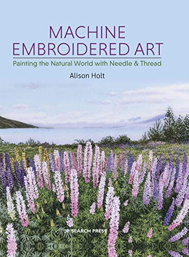 Machine Embroidered Art: Painting the natural world with needle & thread (English Edition)