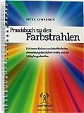 Praxisbuch zu den Farbstrahlen: Für innere Balance und Wohlbefinden - Anwendung der Elohim-Kräfte und der Schöpfungsstrahlen