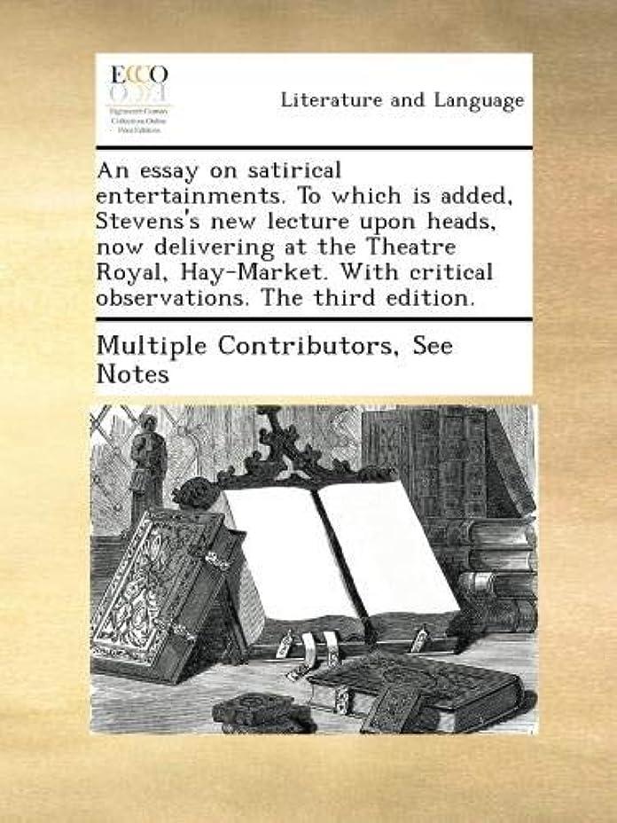 何でもカプラーベーカリーAn essay on satirical entertainments. To which is added, Stevens's new lecture upon heads, now delivering at the Theatre Royal, Hay-Market. With critical observations. The third edition.