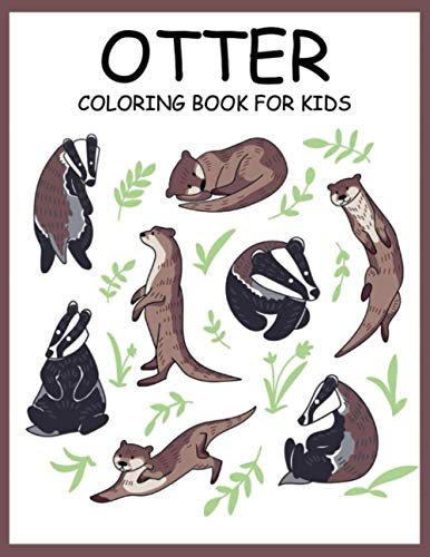 OTTER COLORING BOOK FOR KIDS: A Kids Coloring Book With Clean Otter Designs: Funny Kids Coloring Book Featuring With Funny And Cute Otter Designs: 50 ... Coloring Book For Kids Toddlers And Adults