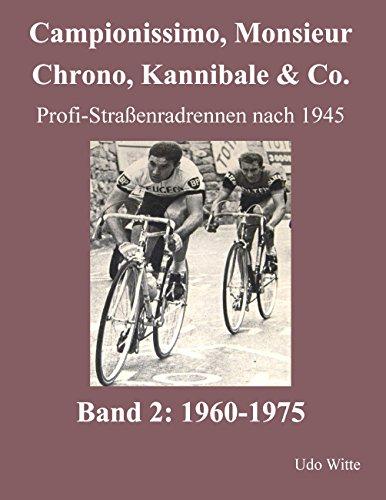Campionissimo, Monsieur Chrono, Kannibale & Co.: Profi-Straßenradrennen nach 1945, Band 2:...