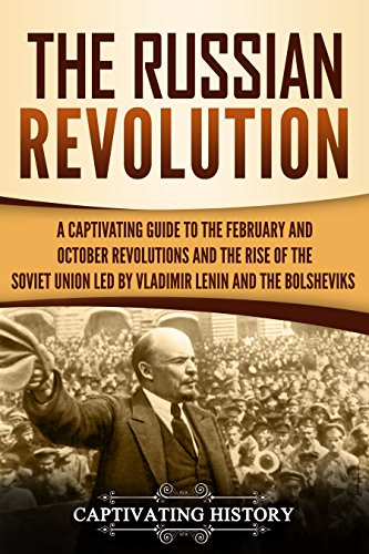 The Russian Revolution: A Captivating Guide to the February and October Revolutions and the Rise of the Soviet Union Led by Vladimir Lenin and the Bolsheviks (Captivating History)