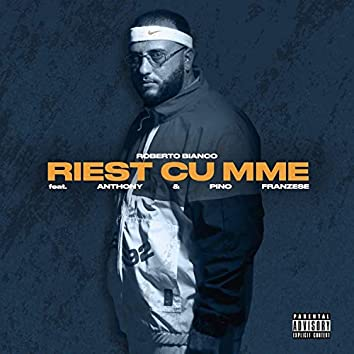 RIEST CU MME (feat. Anthony & Pino Franzese)