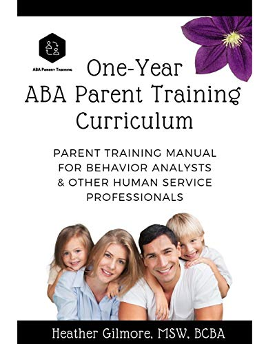 One-Year ABA Parent Training Curriculum: Parent Training Manual for Behavior Analysts & Other Human Service Professionals