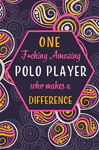 One F*cking Amazing Polo Player Who Makes A Difference: Blank Lined Pattern Funny Journal/Notebook as Birthday, Christmas, Game day, Appreciation or Special Occasion Gifts for Polo Players
