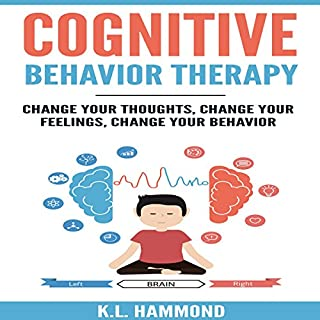 Cognitive Behavior Therapy     Change Your Thoughts, Change Your Feelings, Change Your Behavior              By:                                                                                                                                 K. L. Hammond                               Narrated by:                                                                                                                                 Michael Hatak                      Length: 1 hr and 14 mins     13 ratings     Overall 4.5