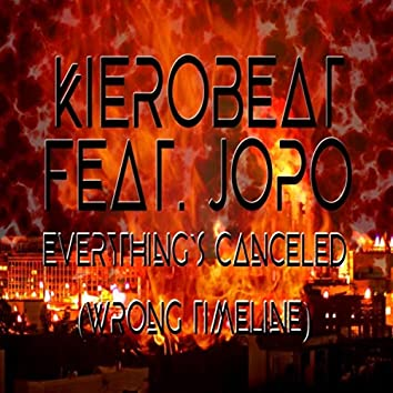 Everything`s Canceled (Wrong Timeline) [feat. Jopo]