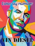 Vin Diesel Color By Number: The Fast and Furious and Riddick Star, XXx Lead and Machism Inspired Color Number Book For Fans Adults Stress Relief Gift