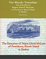 The Bloody Townships - The Execution of Major David McLane of Providence, Rhode Island at Quebec