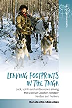 Leaving Footprints in the Taiga: Luck, Spirits and Ambivalence among the Siberian Orochen Reindeer Herders and Hunters (Studies in the Circumpolar North)