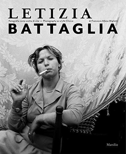 Letizia Battaglia. Fotografia come scelta di vita. Ediz. italiana e inglese