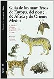 Guía de los mamíferos de europa, del norte de África y de Oriente Medio (Descubrir la Naturaleza) (Spanish Edition)