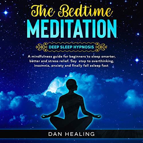 The Bedtime Meditation: Deep Sleep Hypnosis audiobook cover art