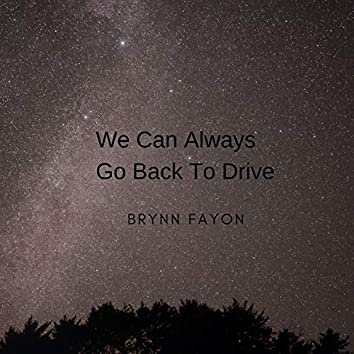 We Can Always Go Back to Drive