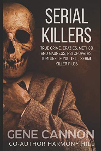 Serial Killers True Crime: Crazies, Method and Madness, Psychopaths, Torture, If You Tell, Serial Killer Files