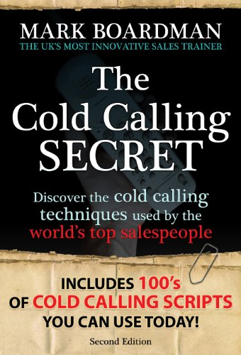 THE COLD CALLING SECRET: Discover the NEW ground-breaking cold calling techniques that get results! Readable on Kindle, PC, Mac or iPad (English Edition)