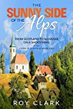 The Sunny Side of the Alps: From Scotland to Slovenia on a Shoestring (Living in Slovenia)