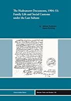 The Hadramawt Documents 1904-51: Family Life and Social Customs Under the Last Sultans (Beiruter Texte Und Studien)