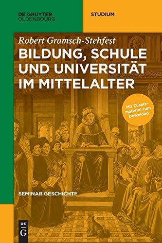Bildung, Schule und Universität im Mittelalter (De Gruyter Studium)