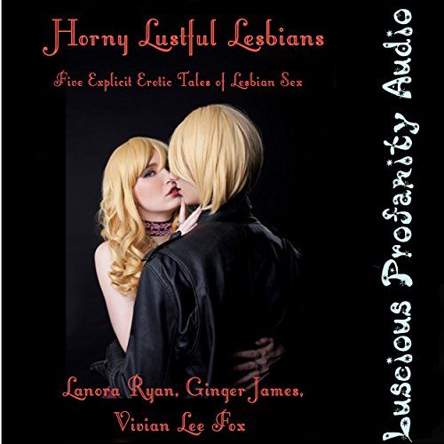 Horny Lustful Lesbians: Five Explicit Erotic Tales of Lesbian Sex audiobook cover art