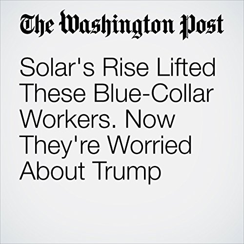 Solar's Rise Lifted These Blue-Collar Workers. Now They're Worried About Trump copertina