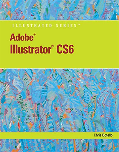 Adobe Illustrator CS6 Illustrated with Online Creative Cloud Updates (Adobe CS6 by Course Technology)