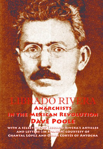 LIBRADO RIVERA. Anarchists in the Mexican Revolution (English Edition)