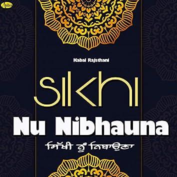 Sikhi Nu Nibhauna