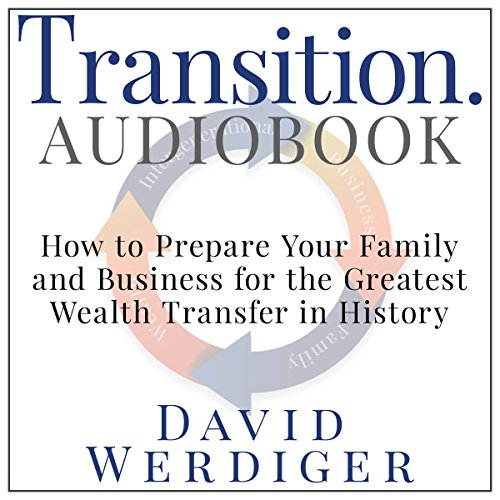 Transition: How to Prepare Your Family and Business for the Greatest Wealth Transfer in History audiobook cover art