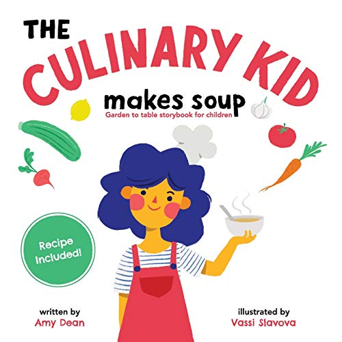 Compare Textbook Prices for The Culinary Kid Makes Soup: Garden to table storybook for children  ISBN 9780578507118 by Dean, Amy,Slavova, Vassi
