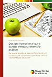 Design Instrucional para cursos virtuais: exemplo prático: Da teoria à prática: exemplificação de um curso virtual utilizando a temática central 'Alimentação Saudável'
