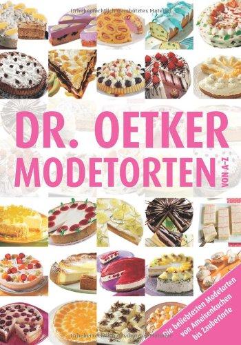 Dr. Oetker - Modetorten: Von A - Z - Ddie beliebtesten Modetorten von Ameisenkuchen bis Zaubertorte