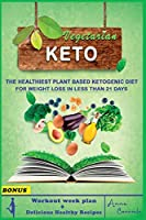 Vegetarian Keto Diet: Complete Guide to Burn Fat Easily. The Healthiest Plant Based Ketogenic Diet for Weight Loss in Less Than 21 Days (Delicious Recipes + 7 Day Meal Plan + BONUS CHAPTER)