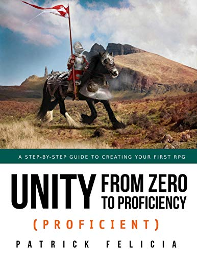Unity from Zero to Proficiency (Proficient): A step-by-step guide to creating your first 3D Role-Playing Game