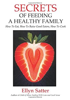 Secrets of Feeding a Healthy Family  How to Eat How to Raise Good Eaters How to Cook