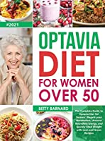 Optavia Diet for Women Over 50: The Complete Guide to Optavia Diet for Seniors - Regain your Metabolism, Uncover Boundless Energy, and Quickly Shed Weight with Lean and Green Recipes